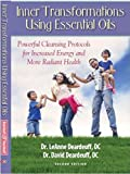 Inner Transformations Using Essential Oils: Powerful Cleansing Protocols for Increase Energy and more Radiant Health