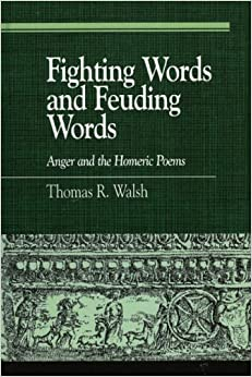 Feuding Words and Fighting Words: Anger and the Homeric Poems (Greek Studies: Interdisciplinary Approaches)