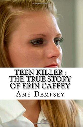 Teen Killer : The True Story of Erin Caffey
