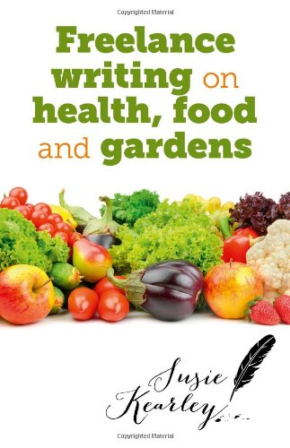 Freelance Writing On Health, Food and Gardens ebook