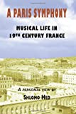 A Paris Symphony - Musical Life in 19th Century France, Shlomo Hed, 188882056X