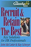 Recruit & Retain The Best: Key Solutions for HR Professionals (Savvy Careerbuilder)