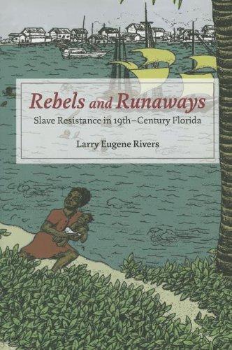 Rebels and Runaways: Slave Resistance in Nineteenth-Century Florida (New Black Studies - River Eugene