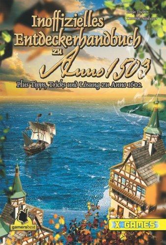 Inoffizielles Entdeckerhandbuch zu Anno 1503 Plus Tipps, Tricks und Lösungen zu Anno 1602 (X-Games)