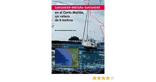 Santander-Bretaña-Santander en el Corto Maltés, un velero de 6 metros eBook: González de Aledo Linos, Álvaro: Amazon.es: Tienda Kindle