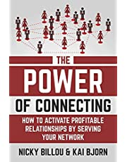 The Power Of Connecting: How To Activate Profitable Relationships By Serving Your Network