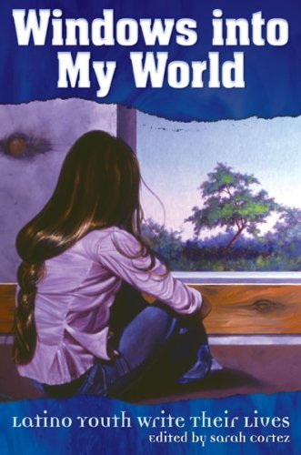 Windows into My World: Latino Youth Write Their Lives]()