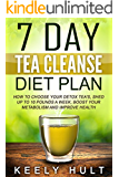 Tea Cleanse: 7 Day Tea Cleanse Diet Plan: How To Choose Your Detox Tea's, Shed Up To 10 Pounds a Week, Boost Your Metabolism and Improve Health (Tea Detox, ... Body Cleanse, Detox Tea, Flat Belly Tea)