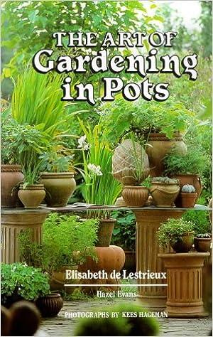 The Art Of Gardening In Pots: Elisabeth De Lestrieux, Elisabeth De  Lestrieax, Hazel Evans: 9781851491315: Amazon.com: Books