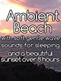 Ambient beach with soft gentle wave sounds for sleeping and a beautiful sunset over 8 hours