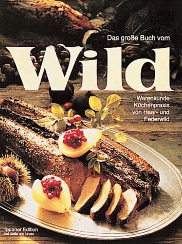 Das Grosse Buch Vom Wild  Warenkunde Und Küchenpraxis Von Haar  Und Federwild