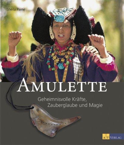 Amulette: Geheimisvolle Kräfte, Zauberglaube und Magie