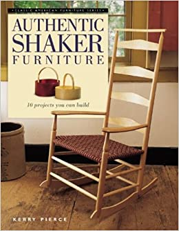 Captivating Authentic Shaker Furniture (Classic American Furniture Series): Kerry  Pierce: 9781558706576: Amazon.com: Books