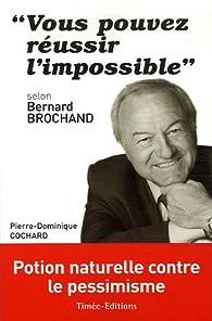Vous pouvez réussir l'impossible : Selon Bernard Brochand par Pierre-Dominique Cochard