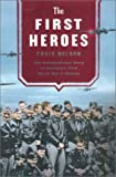 Front cover for the book The First Heroes: The Extraordinary Story of the Doolittle Raid--America's First World War II Victory by Craig Nelson