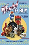 img - for Wanted to Buy: A Listing of Serious Buyers Paying Cash for Everthing Collectible! book / textbook / text book