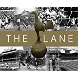 The Lane: The Official History of the World Famous Home of the Spurs