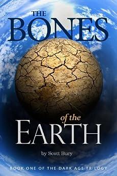 The Bones of the Earth (Dark Age Trilogy Book 1) by [Bury, Scott]