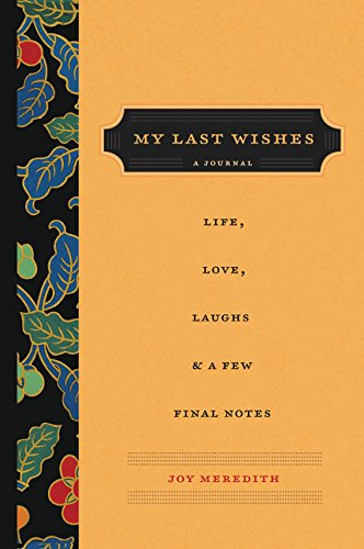 My Last Wishes: A Journal of Life, Love, Laughs, & a Few Final ()