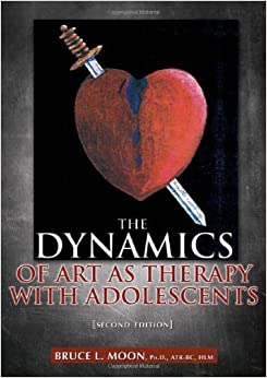 The Dynamics of Art As Therapy With Adolescents by Bruce L. (2012-05-01)