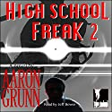 High School Freak 2 Audiobook by Aaron Grunn Narrated by Jeff Bower