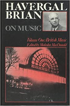Book Havergal Brian on Music: Volume One: British Music: British Music Vol 1 (Musicians on Music)