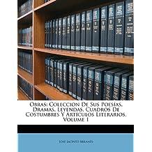 Obras: Coleccion De Sus Poesías, Dramas, Leyendas, Cuadros De Costumbres Y Artículos Literarios, Volume 1 (Spanish Edition)