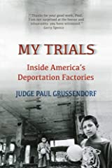 My Trials: Inside America's Deportation Factories: Inside America's Deportation Factories Paperback