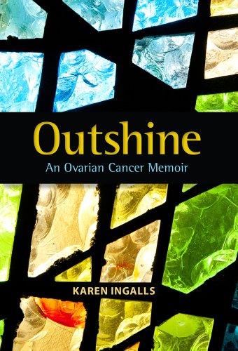Outshine: An Ovarian Cancer Memoir by [Ingalls, Karen]