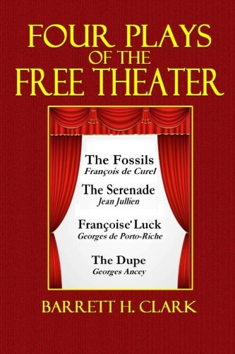 Four Plays of the Free Theater: The Fossils, The Serenade, François' Luck, The Dupe