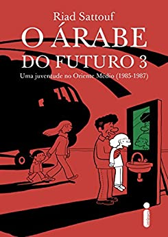 O árabe do futuro 3: Uma juventude no oriente médio (1985-1987) por [Sattouf, Riad]