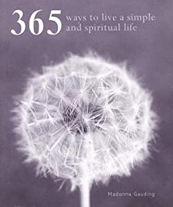 365 Ways to Live a Simple and Spiritual Life Madonna Gauding
