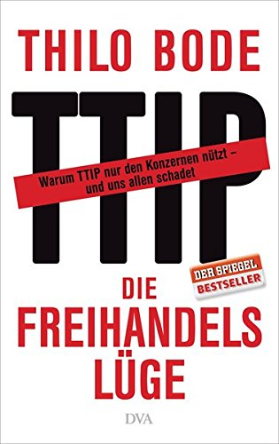 Die Freihandelslüge: Warum TTIP nur den Konzernen nützt – und uns allen schadet