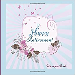 Happy retirement message book guest book keepsake with 100 happy retirement message book guest book keepsake with 100 formatted lined unlined pages with quotes gift log photo pages for family and m4hsunfo