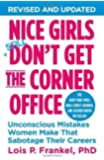 Nice Girls Don't Get the Corner Office: Unconscious Mistakes Women Make That Sabotage Their Careers (A NICE GIRLS Book) by Frankel, Lois P. (2014) Paperback