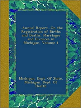 Book ...Annual Report...On the Registration of Births and Deaths, Marriages and Divorces in Michigan, Volume 4