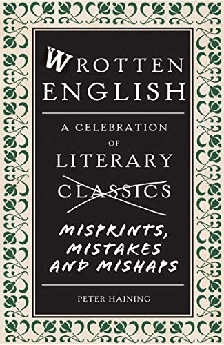 Wrotten English: A Celebration of Literary Misprints, Mistakes and Mishaps ()