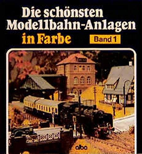 Die schönsten Modellbahn-Anlagen in Farbe, Bd.1