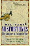 Military Misfortunes, Eliot A. Cohen and John Gooch, 0679732969