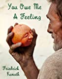 You Owe Me a Feeling, Friedrich Kunath and Michael Schmelling, 0966350340