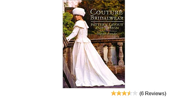 Couture Bridalwear Pattern Layout And Design Margot Arendse 9781574882742 Amazon Books