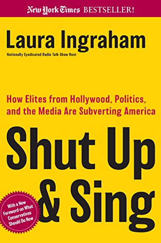 Book cover from Shut Up and Sing: How Elites from Hollywood, Politics, and the Media are Subverting Americaby Laura Ingraham