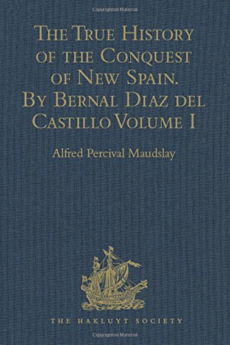 The True History of the Conquest of New Spain. By Bernal Diaz del Castillo, One of its Conquerors: From the Exact Copy m