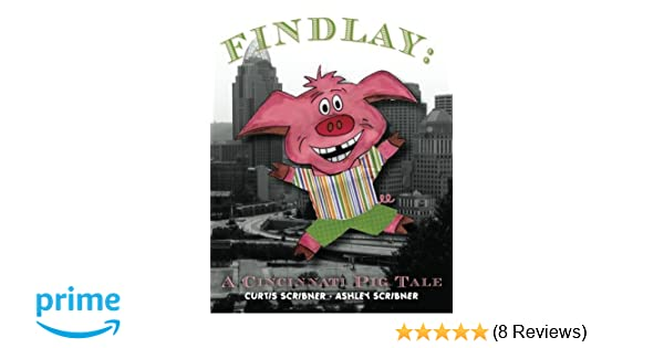 Findlay: A Cincinnati Pig Tale: Curtis Scribner, Ashley