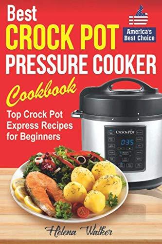Best Crock Pot Pressure Cooker Cookbook: Top Crock Pot Express Recipes for Beginners. Multi Cooker Cookbook for Healthy and Easy Meals. (Best Crock Pot Pressure Cooker)