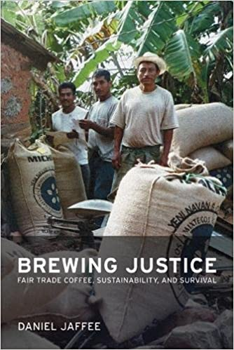 Brewing Justice: Fair Trade Coffee, Sustainability, and Survival ...
