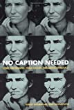 img - for No Caption Needed: Iconic Photographs, Public Culture, and Liberal Democracy by Robert Hariman (2007-06-01) book / textbook / text book