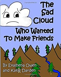 The Sad Cloud Who Wanted to Make Friends: Evalhena Stories: 1 (Books for Kids - by Kids) by Owen, Evalhena, Darden, Katie (2013) Paperback