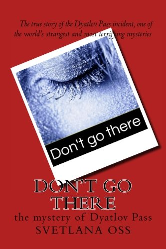 Don't Go There: The Mystery of Dyatlov Pass