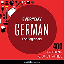Everyday German for Beginners - 400 Actions & Activities: Beginner German #1 Audiobook by Innovative Language Learning LLC Narrated by GermanPod101.com